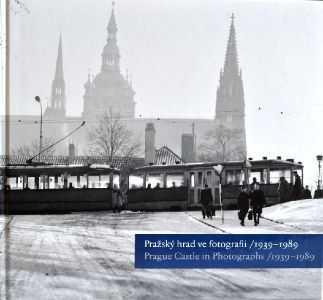 Pražský hrad ve fotografii / 1939-1989 – Prague Castle in Photographs / 1939-1989